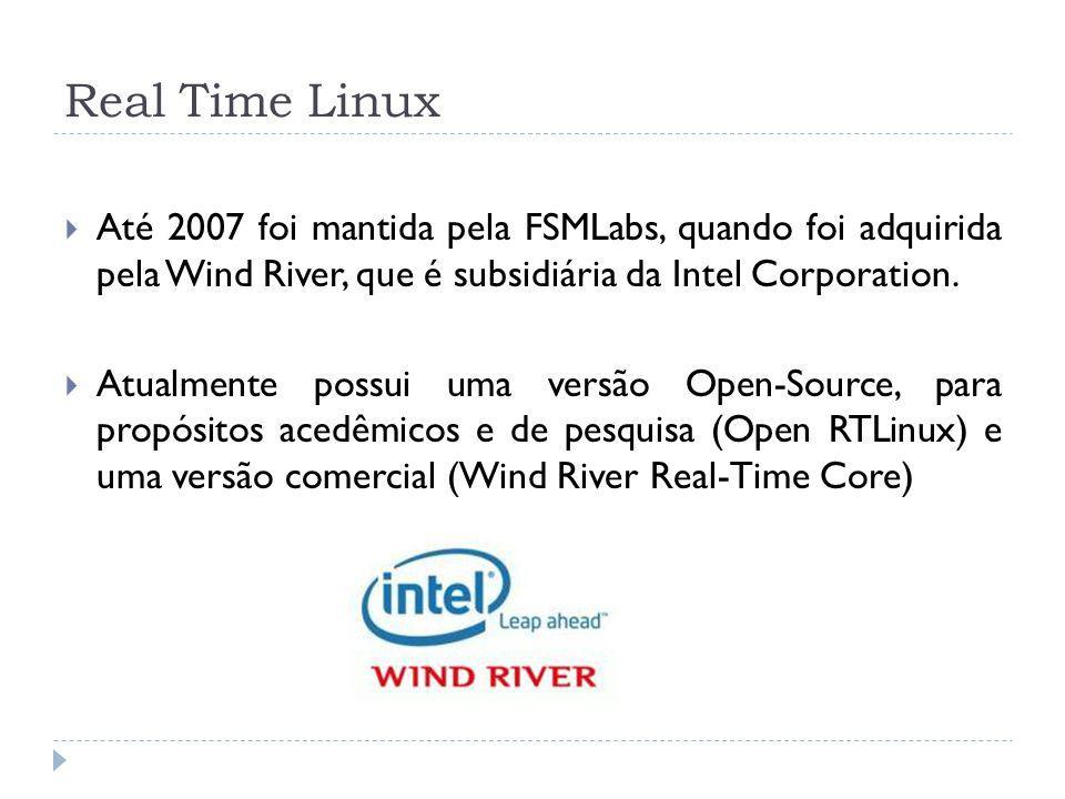 Real Time Linux Até 2007 foi mantida pela FSMLabs, quando foi adquirida pela Wind River, que é subsidiária da Intel Corporation. Atualmente possui uma