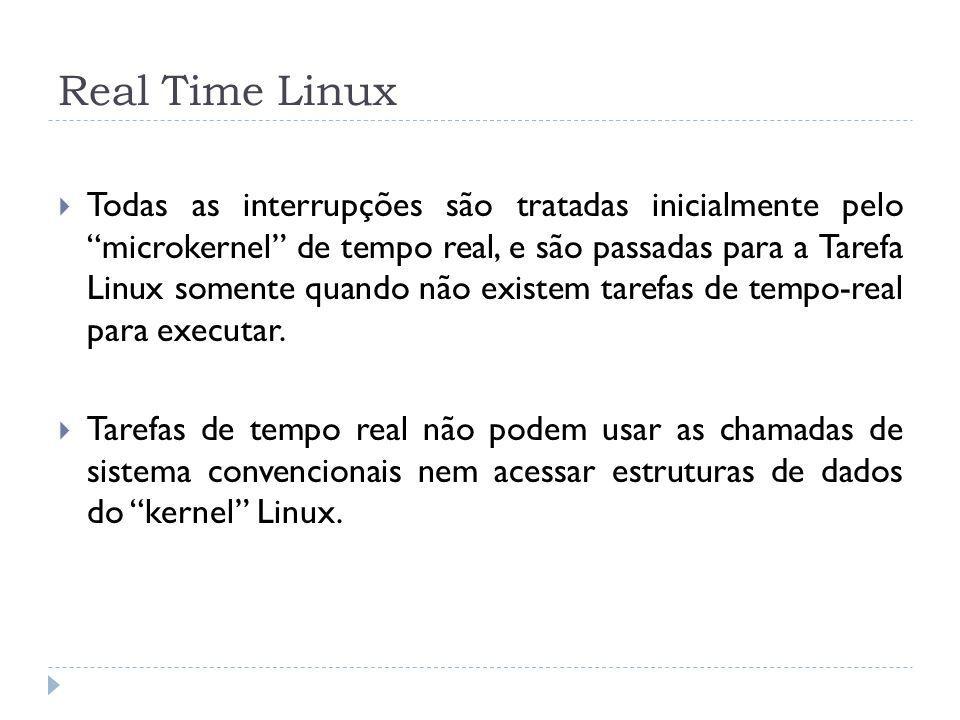 Todas as interrupções são tratadas inicialmente pelo microkernel de tempo real, e são passadas para a Tarefa Linux somente quando não existem tarefas