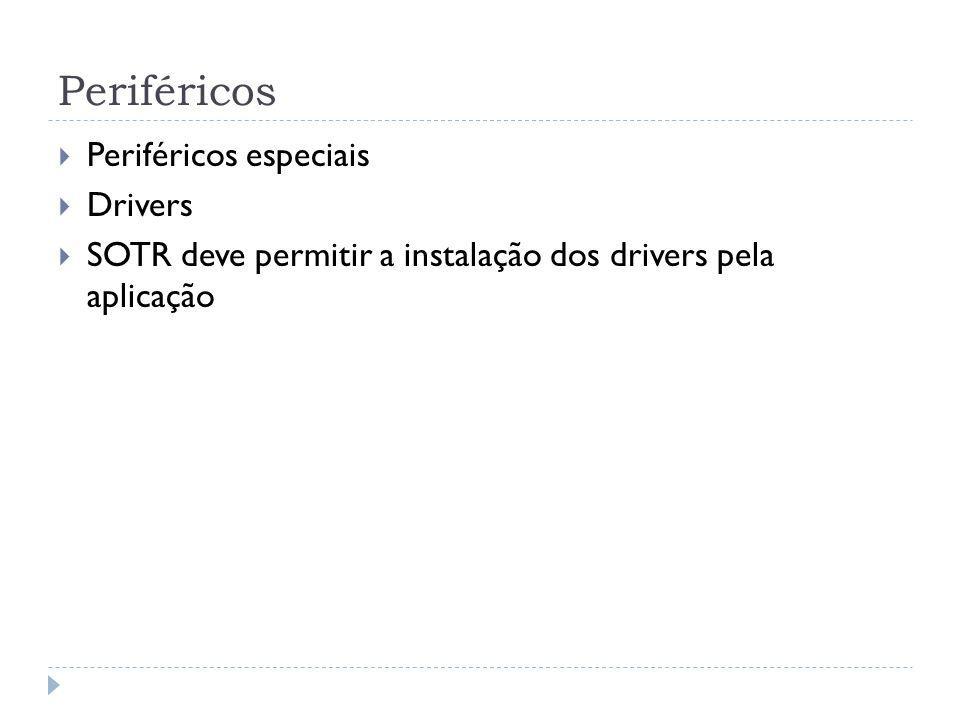 Periféricos Periféricos especiais Drivers SOTR deve permitir a instalação dos drivers pela aplicação