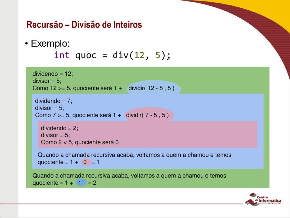 Recursão – Divisão de Inteiros Exemplo: int quoc = div(12, 5);