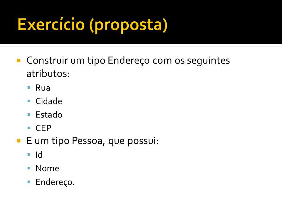 CREATE OR REPLACE TYPE endereco_tp AS OBJECT (Rua VARCHAR2(50), Cidade VARCHAR2(25), Estado CHAR(2), Cep NUMBER); / CREATE OR REPLACE TYPE pessoas_tp AS OBJECT (id NUMBER, Nome VARCHAR2(25), Endereco endereco_tp); CREATE TABLE pessoa_tab OF pessoas_tp (id PRIMARY KEY); Endereco_tp é usado para definir o tipo (domínio) do atributo coluna Endereço de outro tipo.