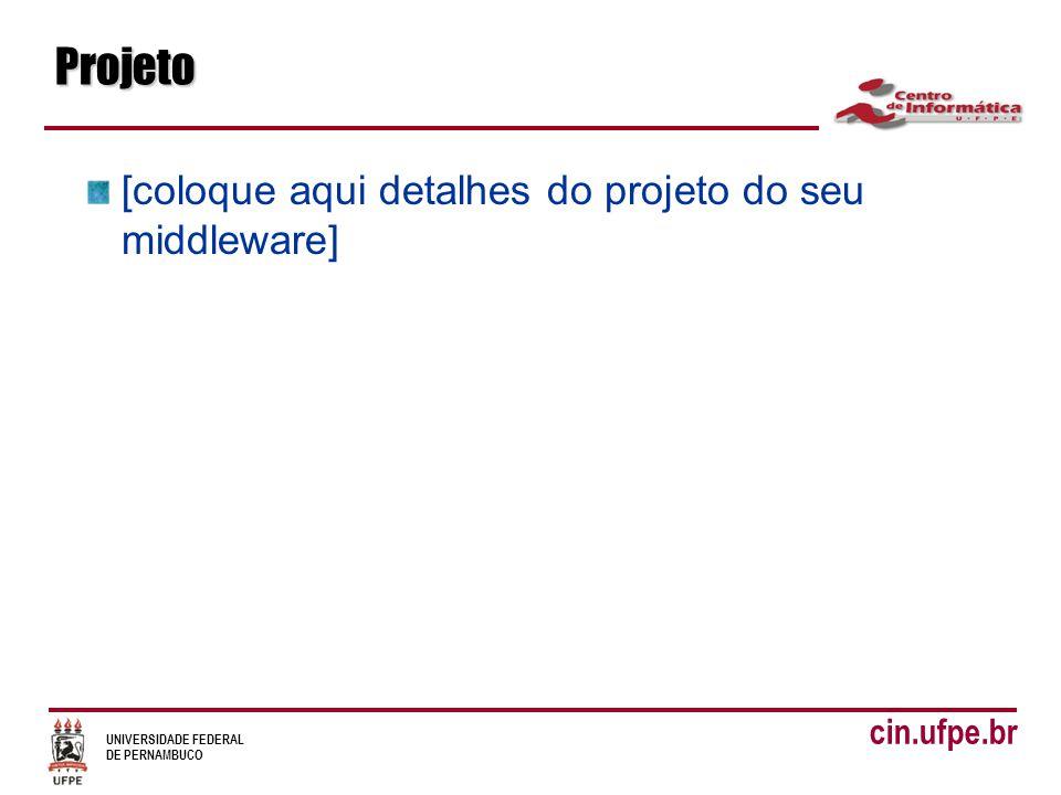 UNIVERSIDADE FEDERAL DE PERNAMBUCO cin.ufpe.brProjeto [coloque aqui detalhes do projeto do seu middleware]
