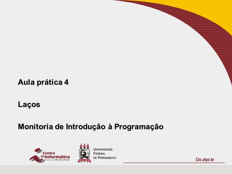 Aula prática 4 Laços Monitoria de Introdução à Programação