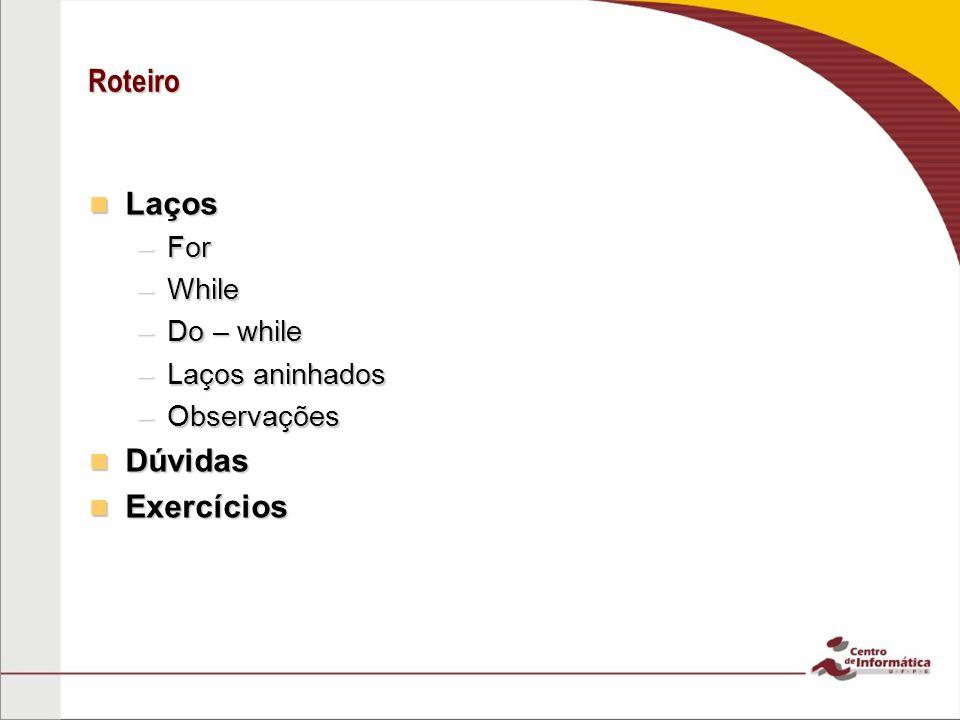 Laços Laços são comandos usados quando queremos realizar uma tarefa várias vezes, até uma condição ser cumprida.