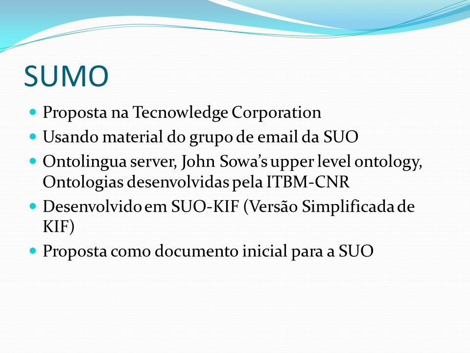 SUMO Proposta na Tecnowledge Corporation Usando material do grupo de email da SUO Ontolingua server, John Sowas upper level ontology, Ontologias desen