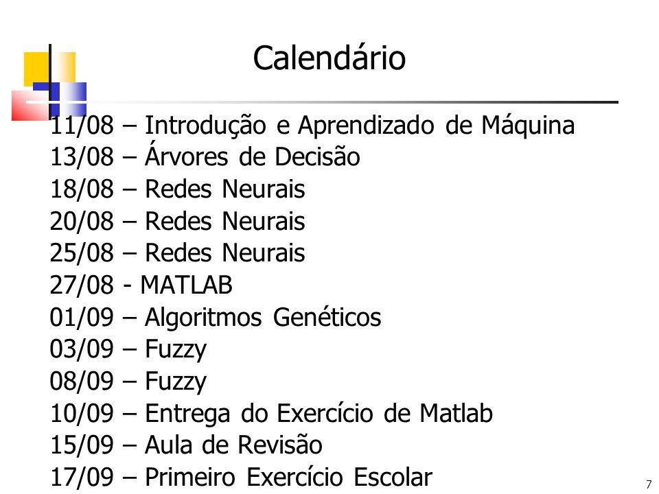 7 Calendário 11/08 – Introdução e Aprendizado de Máquina 13/08 – Árvores de Decisão 18/08 – Redes Neurais 20/08 – Redes Neurais 25/08 – Redes Neurais