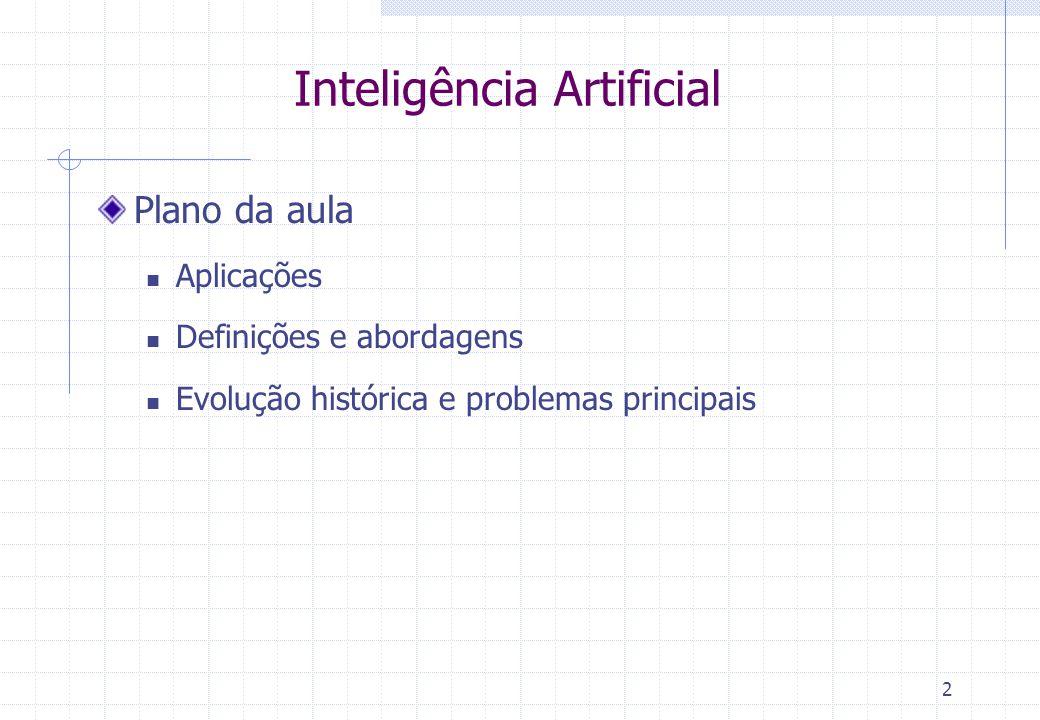 2 Inteligência Artificial Plano da aula Aplicações Definições e abordagens Evolução histórica e problemas principais