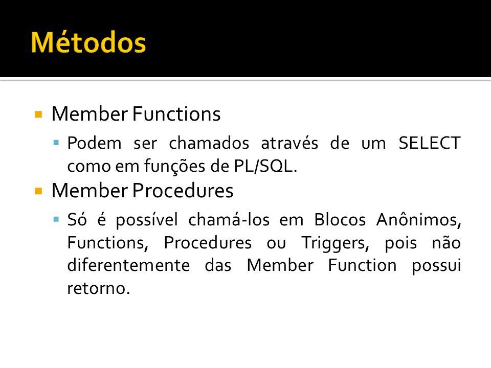 Member Functions Podem ser chamados através de um SELECT como em funções de PL/SQL. Member Procedures Só é possível chamá-los em Blocos Anônimos, Func
