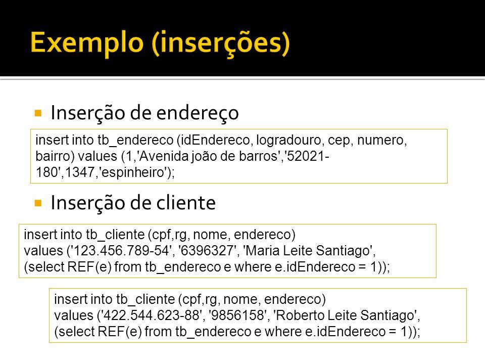 Inserção de endereço Inserção de cliente insert into tb_cliente (cpf,rg, nome, endereco) values ('422.544.623-88', '9856158', 'Roberto Leite Santiago'