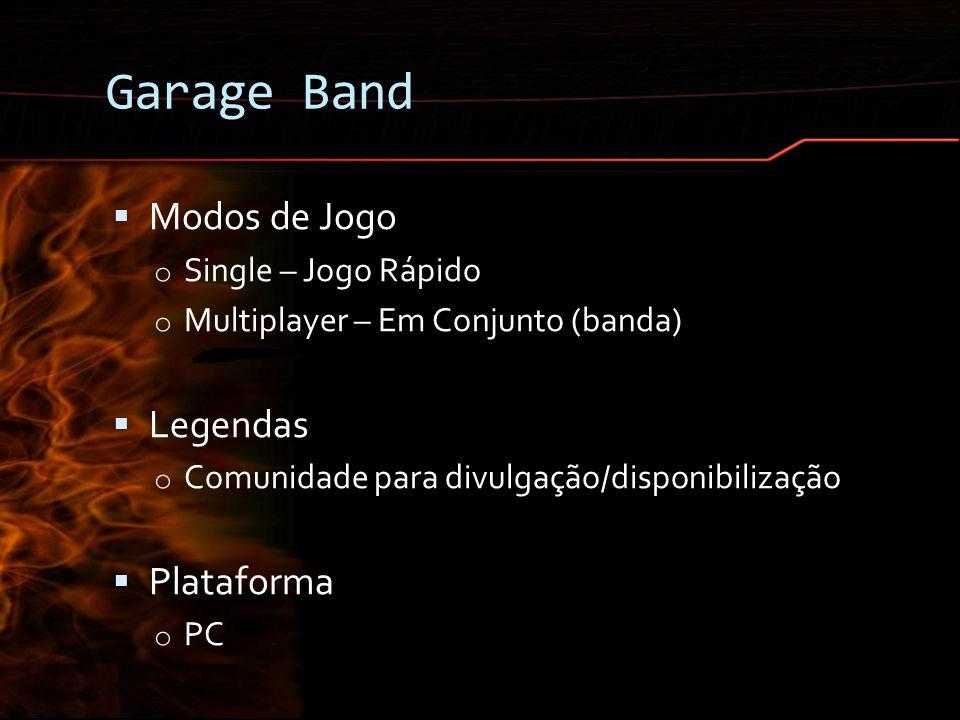 Garage Band Modos de Jogo o Single – Jogo Rápido o Multiplayer – Em Conjunto (banda) Legendas o Comunidade para divulgação/disponibilização Plataforma