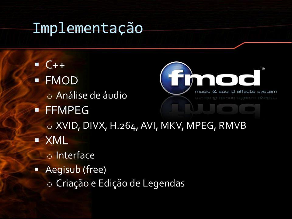 Implementação C++ FMOD o Análise de áudio FFMPEG o XVID, DIVX, H.264, AVI, MKV, MPEG, RMVB XML o Interface Aegisub (free) o Criação e Edição de Legend