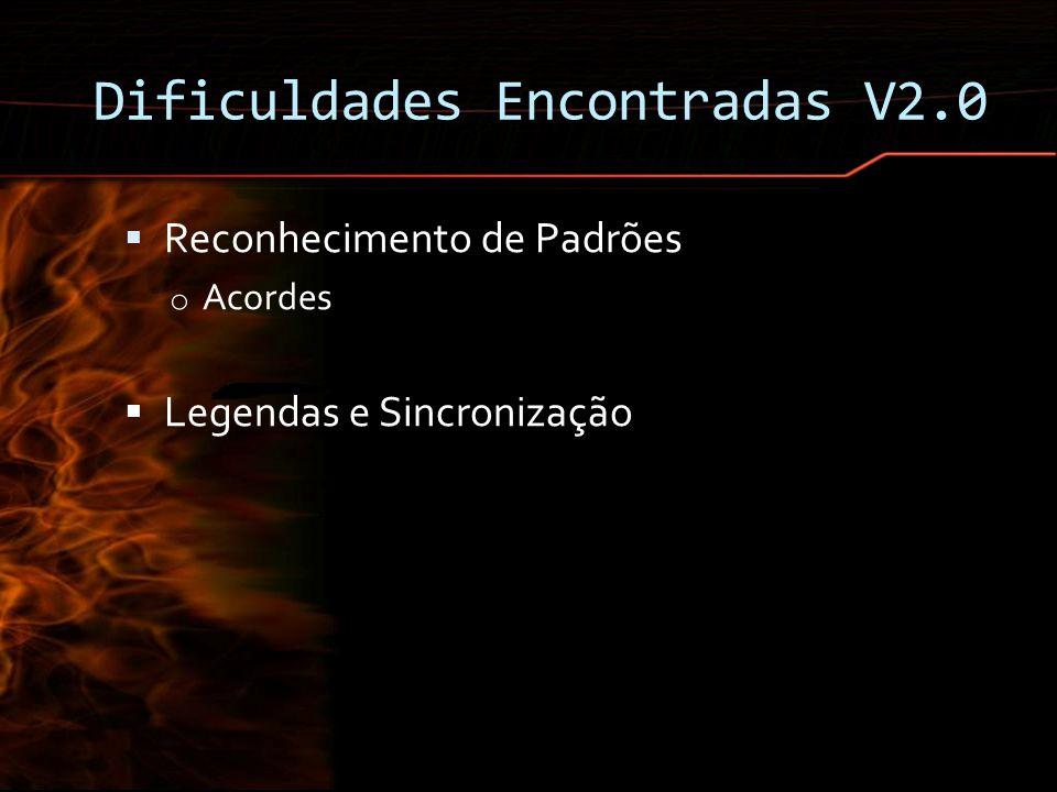 Dificuldades Encontradas V2.0 Reconhecimento de Padrões o Acordes Legendas e Sincronização