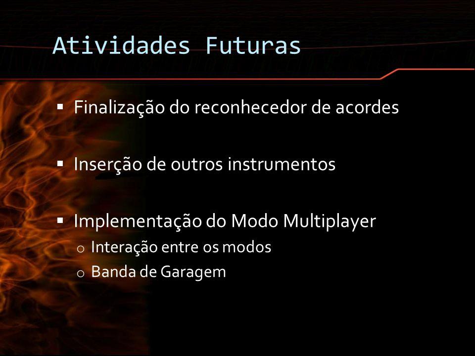 Atividades Futuras Finalização do reconhecedor de acordes Inserção de outros instrumentos Implementação do Modo Multiplayer o Interação entre os modos