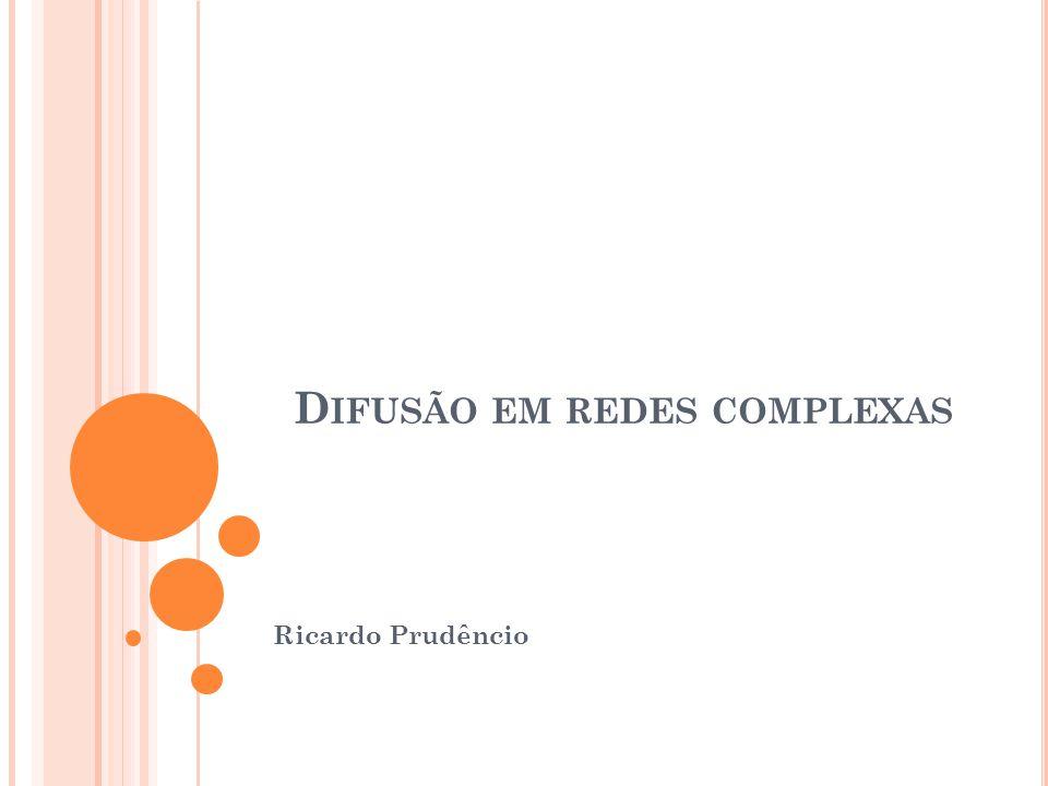 D IFUSÃO EM REDES COMPLEXAS Ricardo Prudêncio
