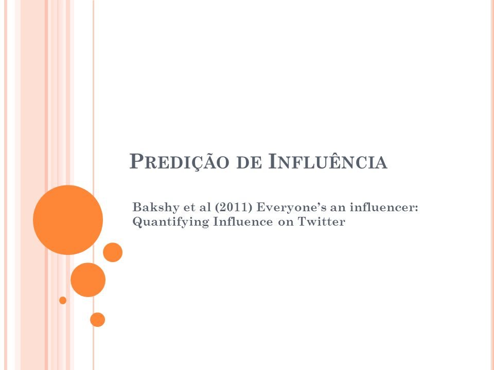 P REDIÇÃO DE I NFLUÊNCIA Bakshy et al (2011) Everyones an influencer: Quantifying Influence on Twitter