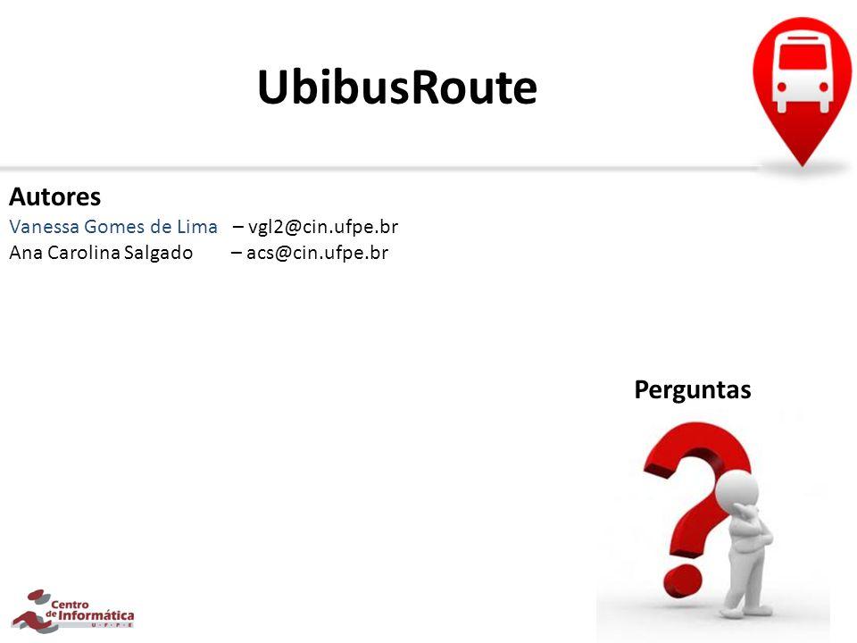 UbibusRoute Autores Vanessa Gomes de Lima – vgl2@cin.ufpe.br Ana Carolina Salgado – acs@cin.ufpe.br Perguntas