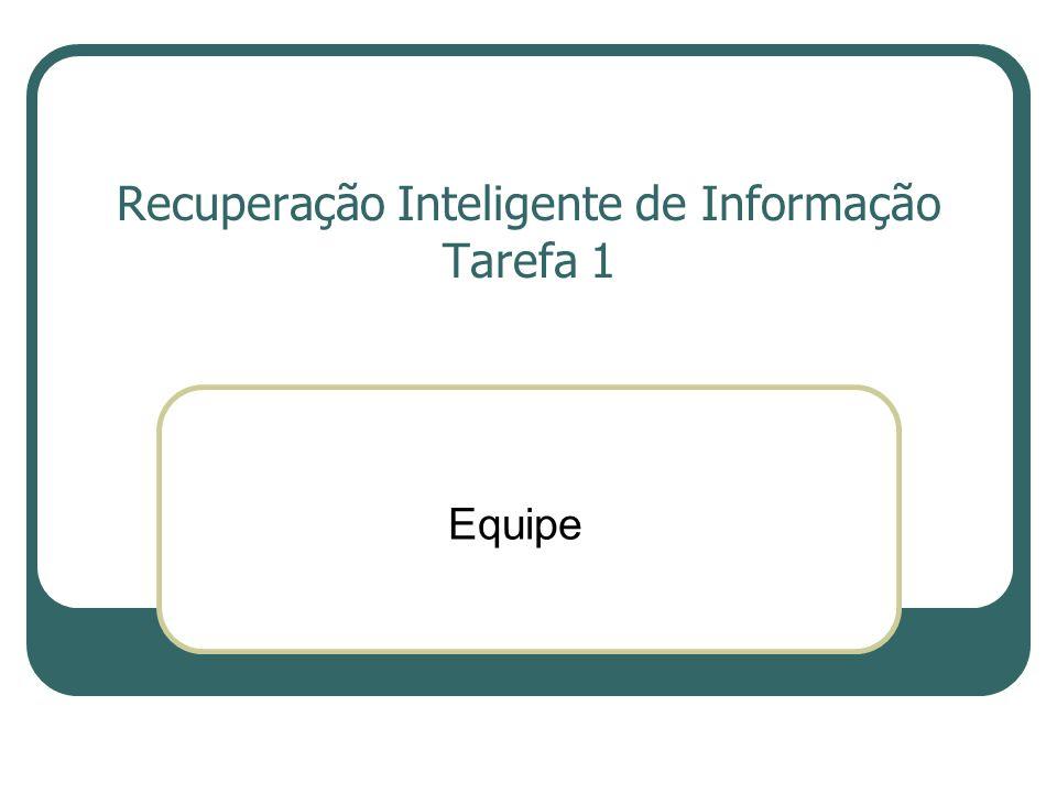 Recuperação Inteligente de Informação Tarefa 1 Equipe