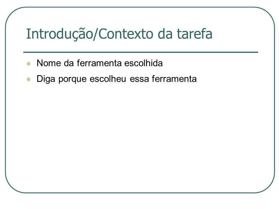 Introdução/Contexto da tarefa Nome da ferramenta escolhida Diga porque escolheu essa ferramenta