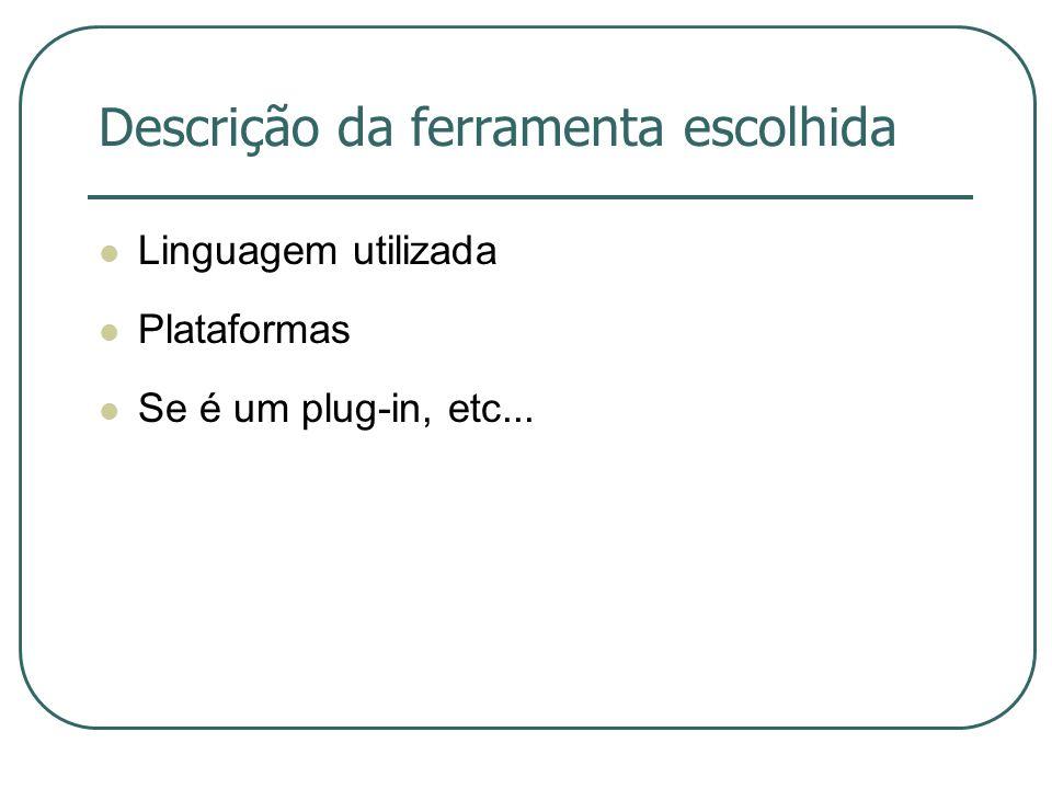 Descrição da ferramenta escolhida Linguagem utilizada Plataformas Se é um plug-in, etc...