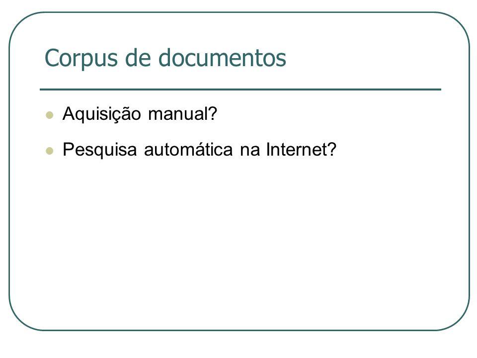 Corpus de documentos Aquisição manual? Pesquisa automática na Internet?