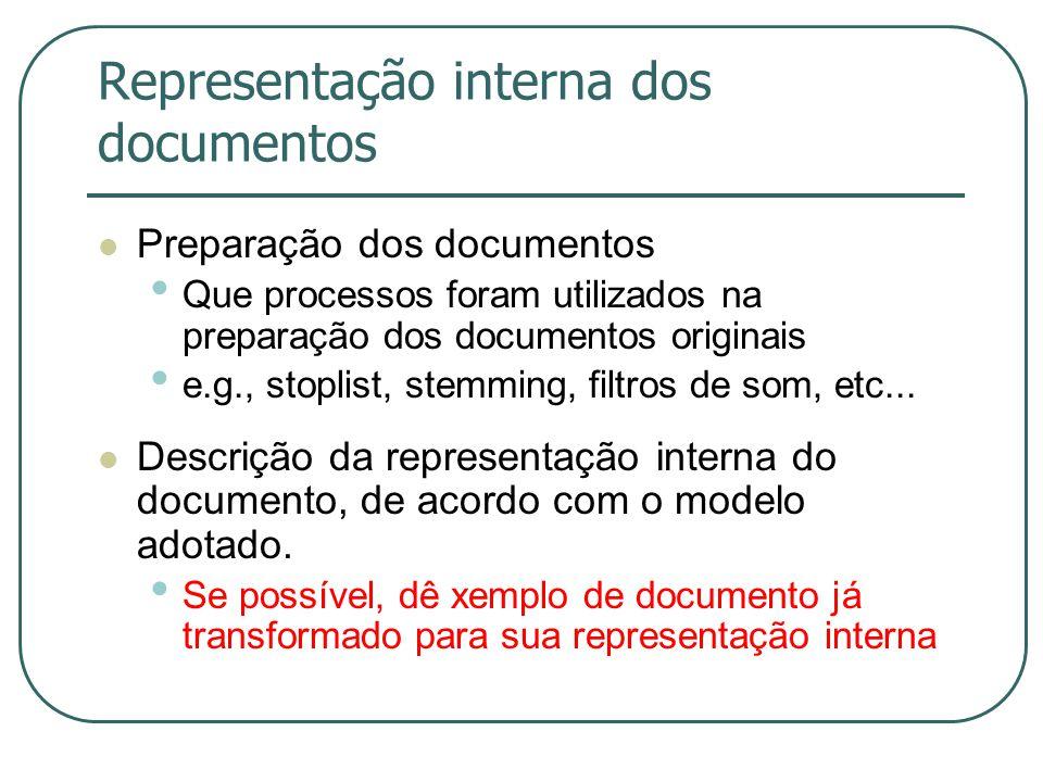 Representação interna dos documentos Preparação dos documentos Que processos foram utilizados na preparação dos documentos originais e.g., stoplist, stemming, filtros de som, etc...