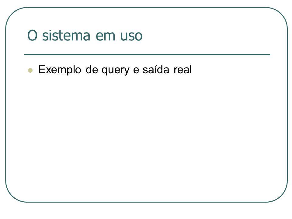O sistema em uso Exemplo de query e saída real