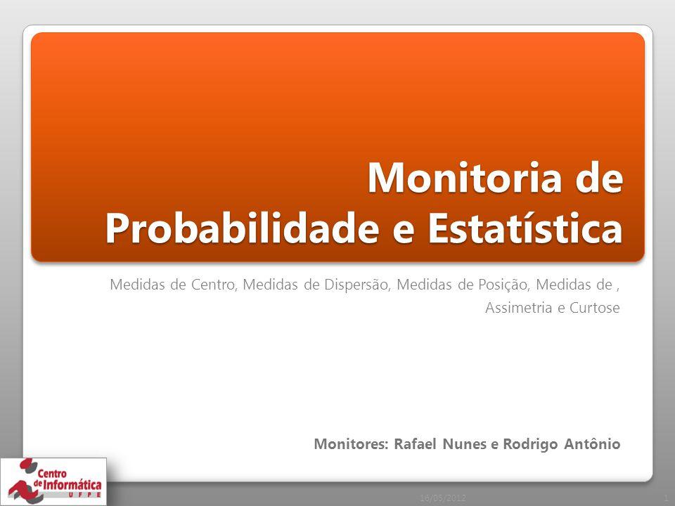 Médias Média Aritmética (valor médio de uma distribuição) Média Aritmética(dados agrupados) 16/05/20122