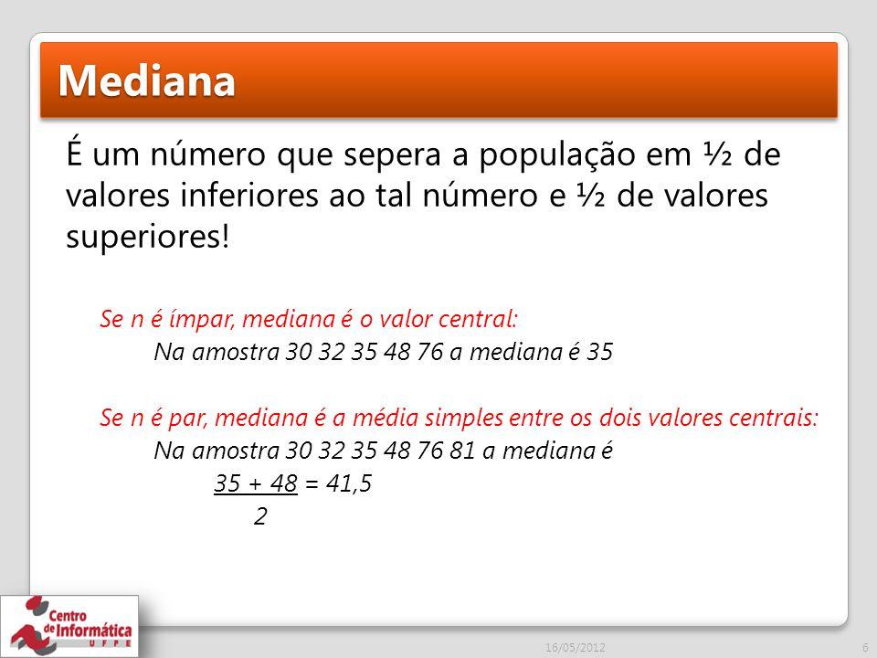 Mediana É um número que sepera a população em ½ de valores inferiores ao tal número e ½ de valores superiores.