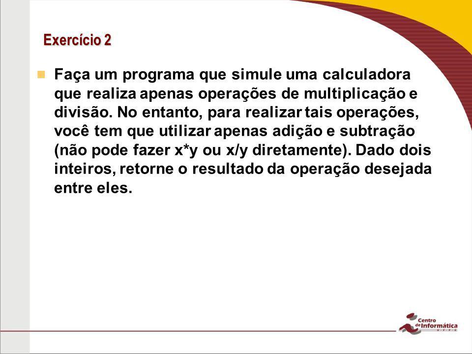 Exercício 2 Faça um programa que simule uma calculadora que realiza apenas operações de multiplicação e divisão.