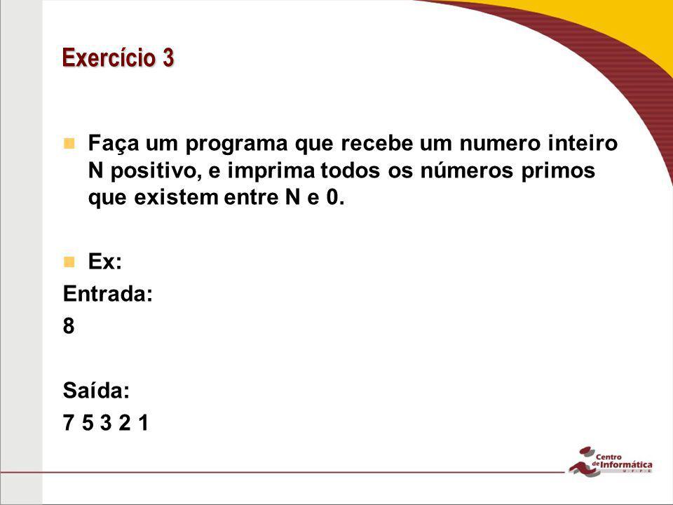 Exercício 3 Faça um programa que recebe um numero inteiro N positivo, e imprima todos os números primos que existem entre N e 0. Ex: Entrada: 8 Saída: