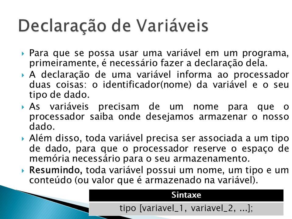 Para que se possa usar uma variável em um programa, primeiramente, é necessário fazer a declaração dela.