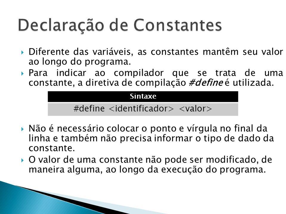 Diferente das variáveis, as constantes mantêm seu valor ao longo do programa.