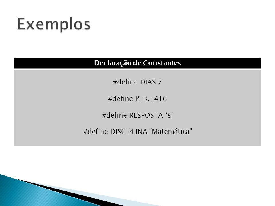 Declaração de Constantes #define DIAS 7 #define PI 3.1416 #define RESPOSTA s #define DISCIPLINA Matemática