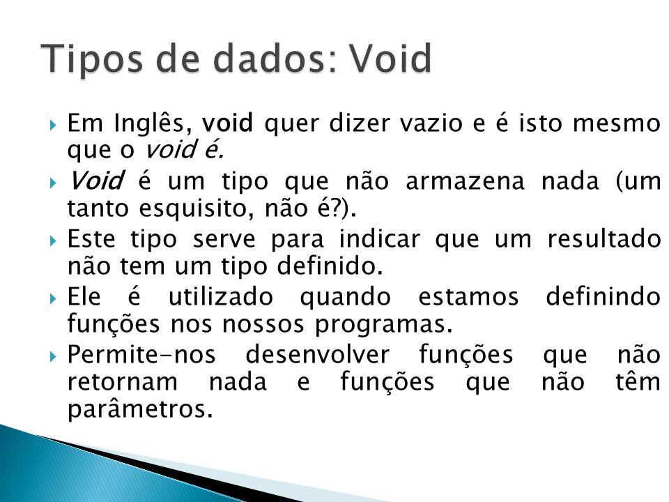 Em Inglês, void quer dizer vazio e é isto mesmo que o void é.