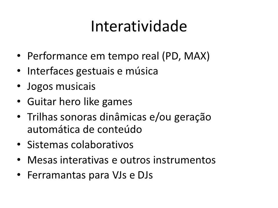 Interatividade Performance em tempo real (PD, MAX) Interfaces gestuais e música Jogos musicais Guitar hero like games Trilhas sonoras dinâmicas e/ou g