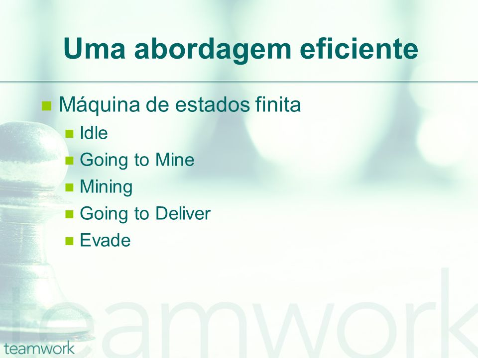 Uma abordagem eficiente Máquina de estados finita Idle Going to Mine Mining Going to Deliver Evade