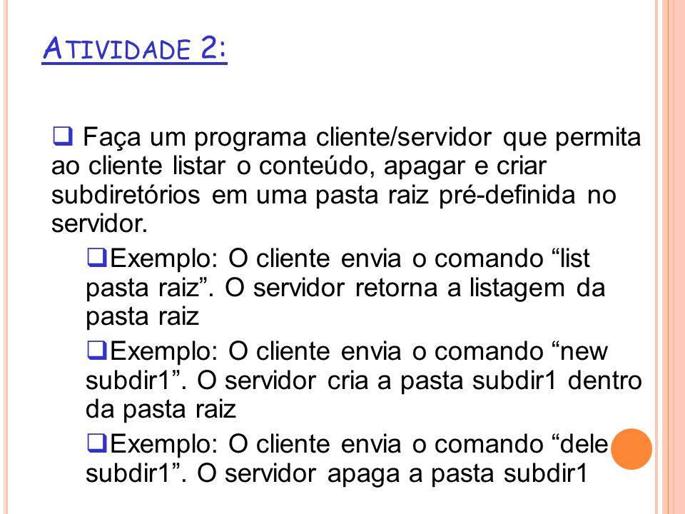 Faça um programa cliente/servidor que permita ao cliente listar o conteúdo, apagar e criar subdiretórios em uma pasta raiz pré-definida no servidor.