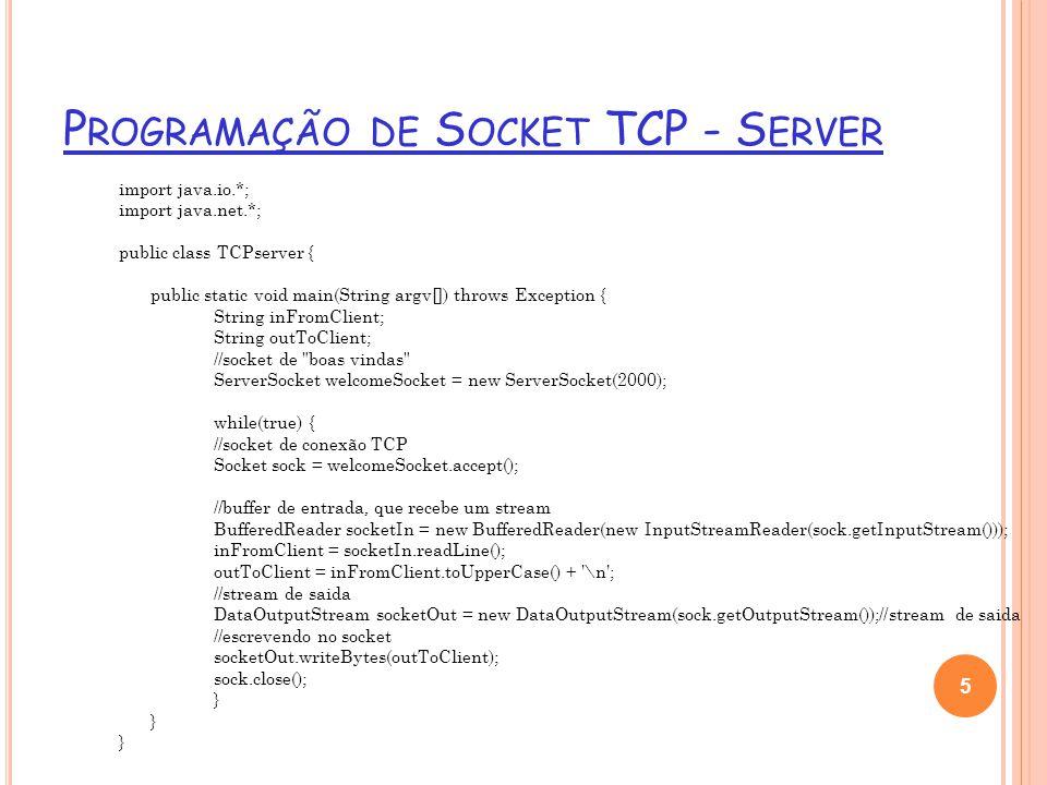 E XERCÍCIO Faça um Hello [endereço IP do servidor] e retorne do servidor um HELLO [endereço IP do cliente] OBS: O cliente deve fechar a conexão após receber a resposta do servidor ou dar um timeout de 30 segundos.