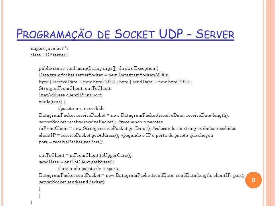 E XERCÍCIO Faça, por meio de UDP, o cliente enviar dois números e o servidor responder com a subtração deles.