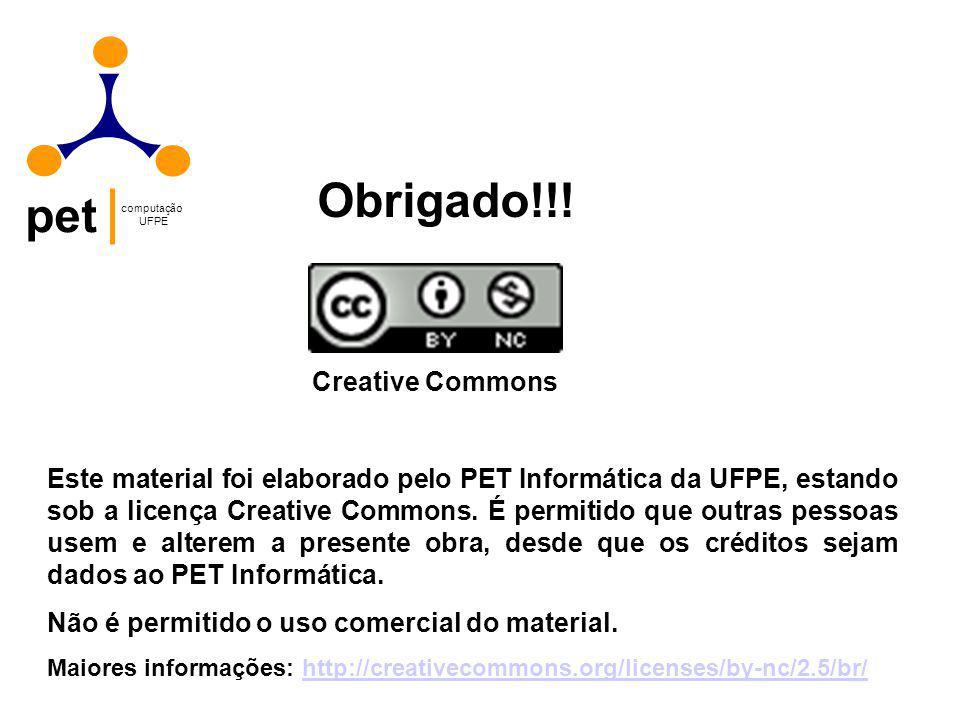 pet computação UFPE Obrigado!!! Creative Commons Este material foi elaborado pelo PET Informática da UFPE, estando sob a licença Creative Commons. É p
