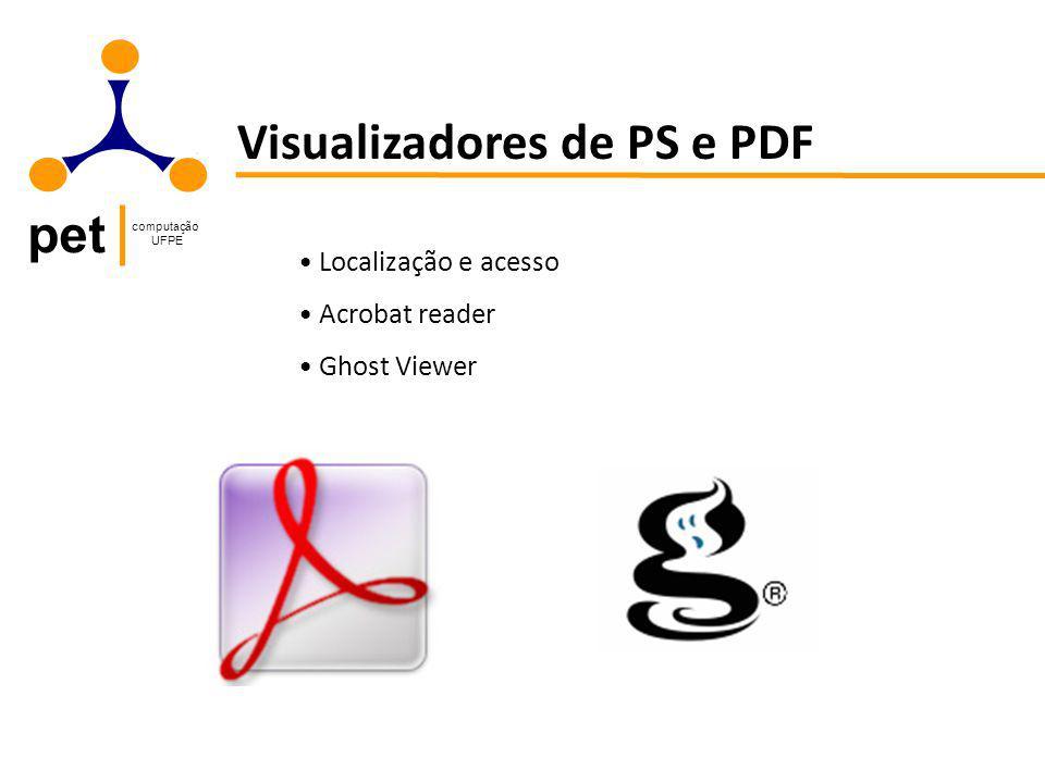 pet computação UFPE Visualizadores de PS e PDF Localização e acesso Acrobat reader Ghost Viewer