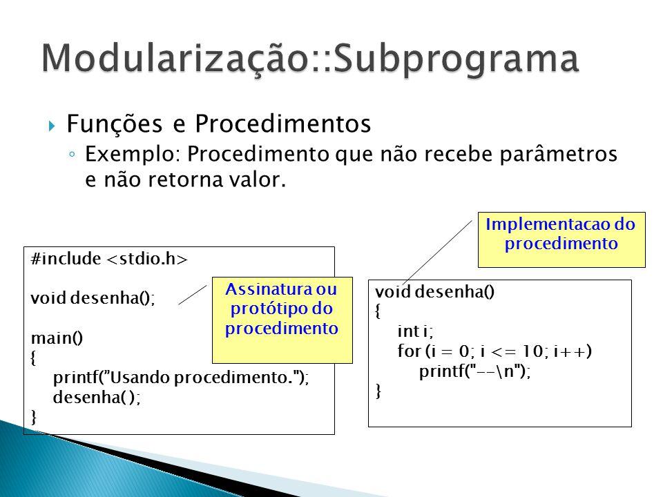 Funções e Procedimentos Exemplo: Procedimento que não recebe parâmetros e não retorna valor. #include void desenha(); main() { printf(Usando procedime