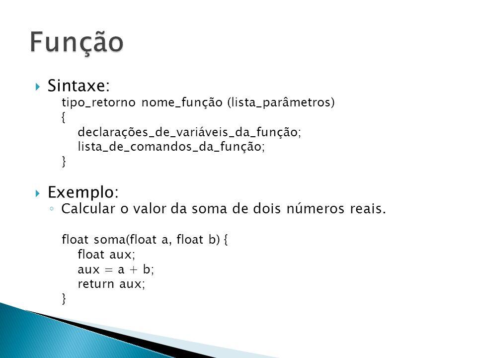 Sintaxe: tipo_retorno nome_função (lista_parâmetros) { declarações_de_variáveis_da_função; lista_de_comandos_da_função; } Exemplo: Calcular o valor da