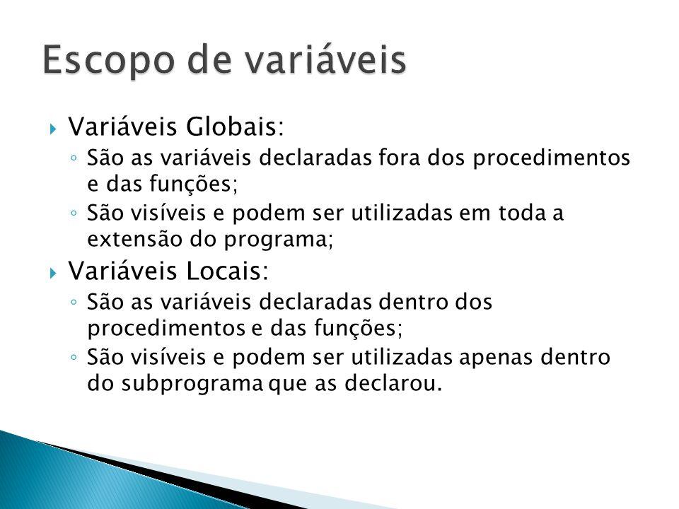 Variáveis Globais: São as variáveis declaradas fora dos procedimentos e das funções; São visíveis e podem ser utilizadas em toda a extensão do program