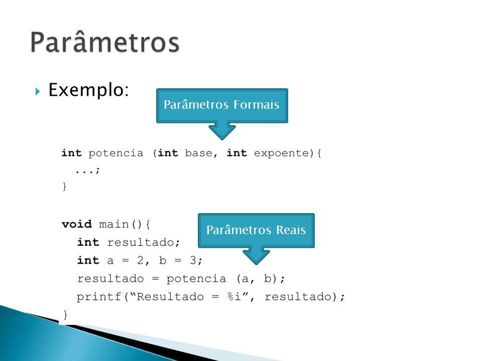 Exemplo: Parâmetros Formais Parâmetros Reais