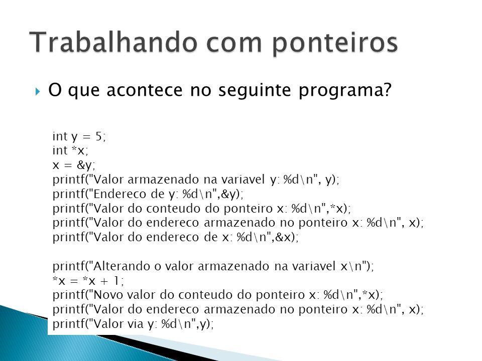 O que acontece no seguinte programa? int y = 5; int *x; x = &y; printf(