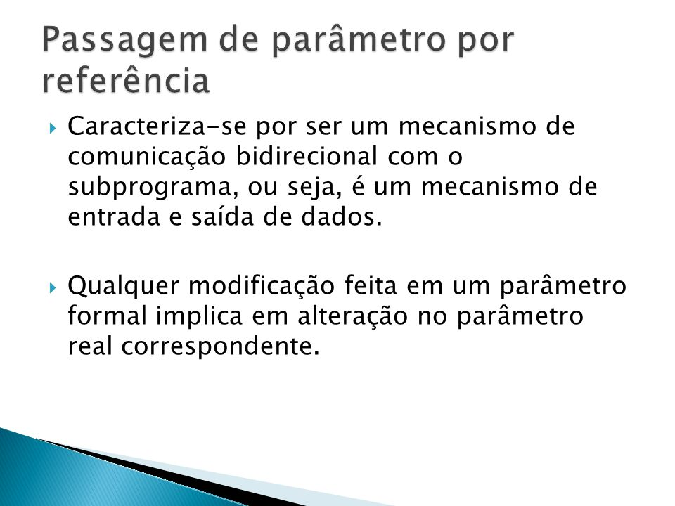 Caracteriza-se por ser um mecanismo de comunicação bidirecional com o subprograma, ou seja, é um mecanismo de entrada e saída de dados. Qualquer modif
