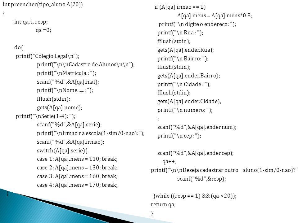 int preencher(tipo_aluno A[20]) { int qa, i, resp; qa =0; do{ printf(