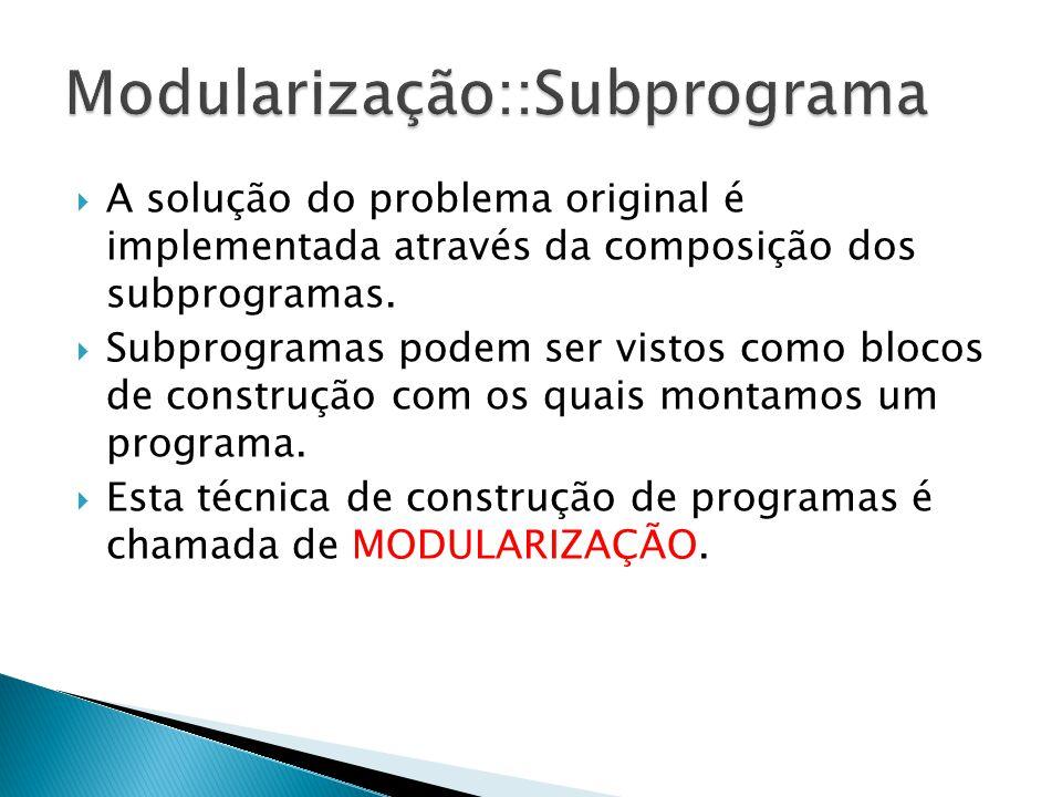 A solução do problema original é implementada através da composição dos subprogramas. Subprogramas podem ser vistos como blocos de construção com os q