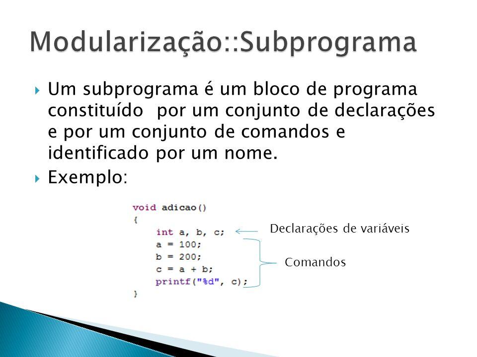 Um subprograma é um bloco de programa constituído por um conjunto de declarações e por um conjunto de comandos e identificado por um nome. Exemplo: Co